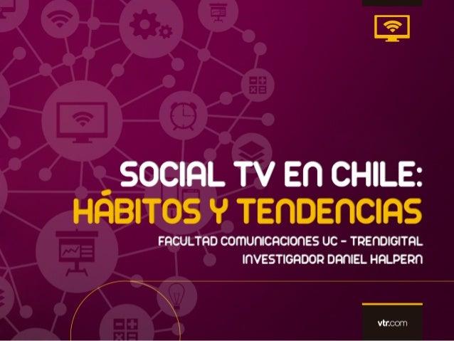 Social TV en Chile: HÁBITOS Y TENDENCIAS Uso de pantallas Nuevas tendencias en TV Exploramos los principales contenidos so...