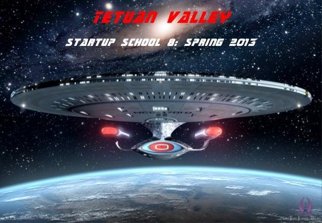 Tetuan ValleyStartup School 8: Spring 2013