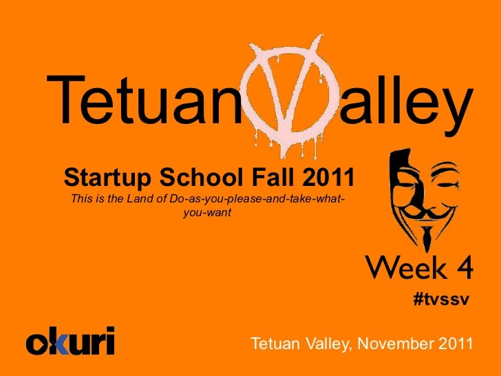 Tetuan                                           alleyStartup School Fall 2011This is the Land of Do-as-you-please-and-tak...