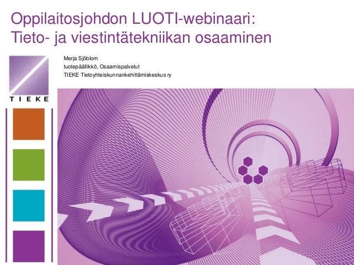 Oppilaitosjohdon LUOTI-webinaari:Tieto- ja viestintätekniikan osaaminen       Merja Sjöblom       tuotepäällikkö, Osaamisp...