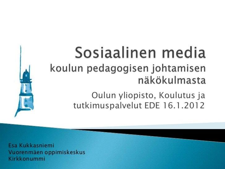 Oulun yliopisto, Koulutus ja                    tutkimuspalvelut EDE 16.1.2012Esa KukkasniemiVuorenmäen oppimiskeskusKirkk...
