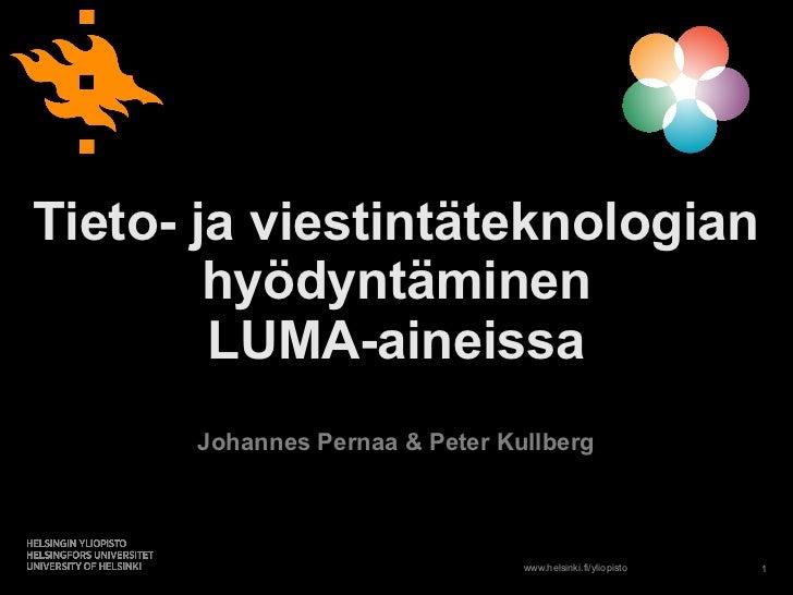 Tieto- ja viestintäteknologian        hyödyntäminen        LUMA-aineissa      Johannes Pernaa & Peter Kullberg            ...