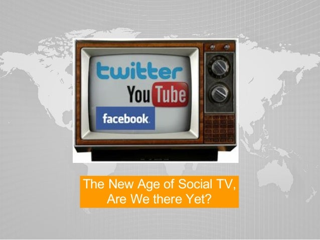 The New Age of Social TV,    Are We there Yet?