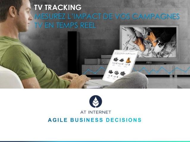 TV TRACKING MESUREZ L'IMPACT DE VOS CAMPAGNES TV EN TEMPS REEL