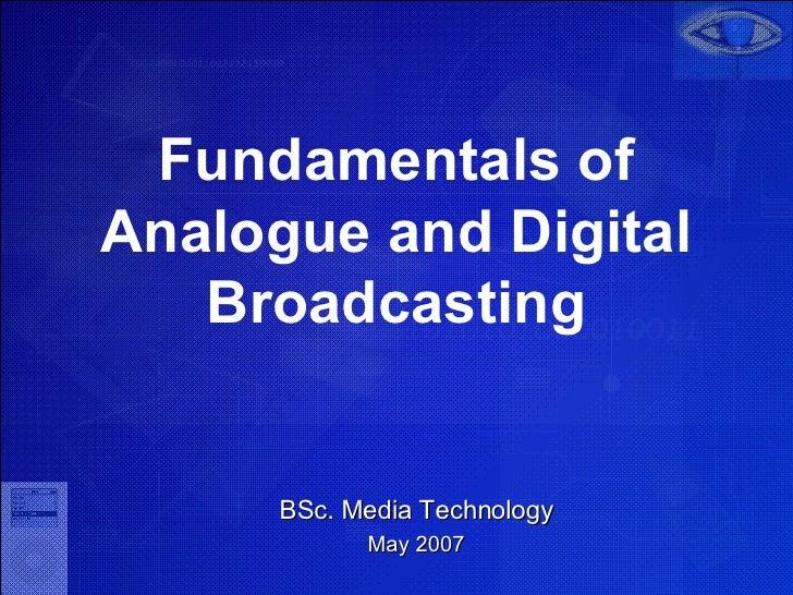 Fundamentals of Analogue and Digital Broadcasting BSc. Media Technology May 2007