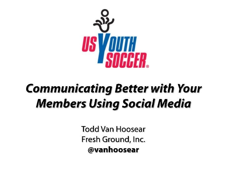 """Communicating Better with Your Members Using Social Media"" US Youth Soccer Presentation"