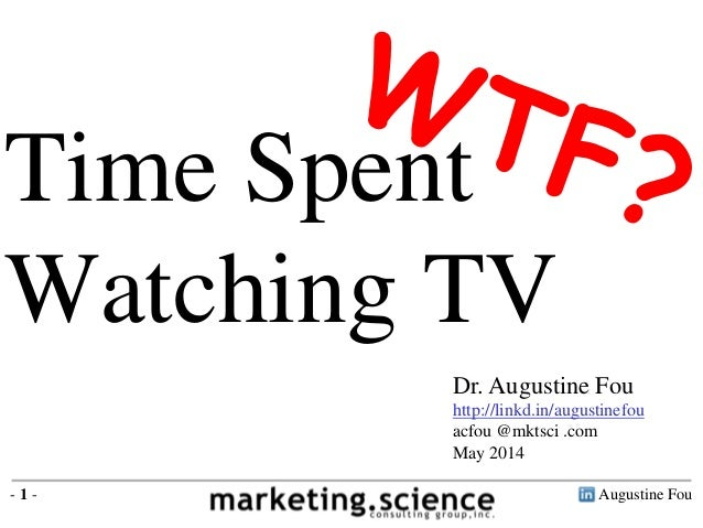 Augustine Fou- 1 - Time Spent Watching TV Dr. Augustine Fou http://linkd.in/augustinefou acfou @mktsci .com May 2014