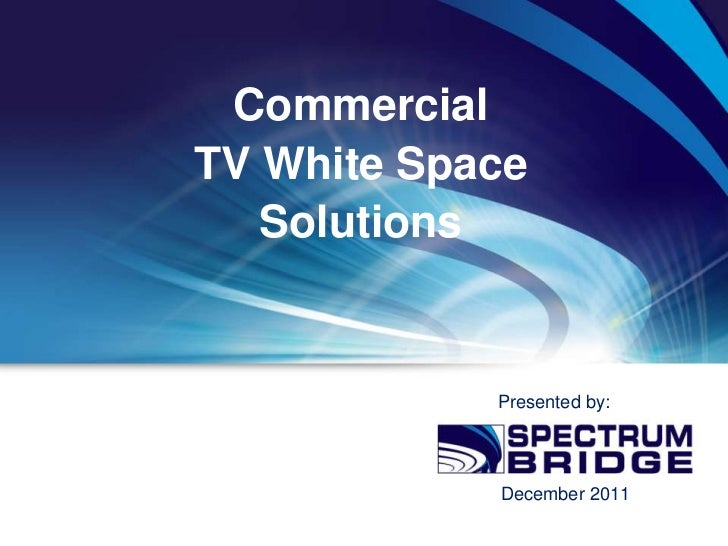CommercialTV White Space   Solutions            Presented by:            December 2011