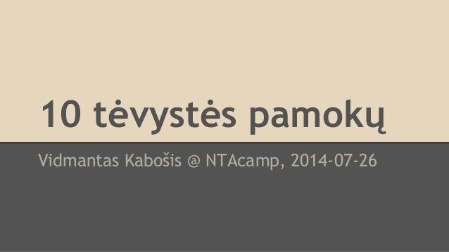 10 tėvystės pamokų Vidmantas Kabošis @ NTAcamp, 2014-07-26