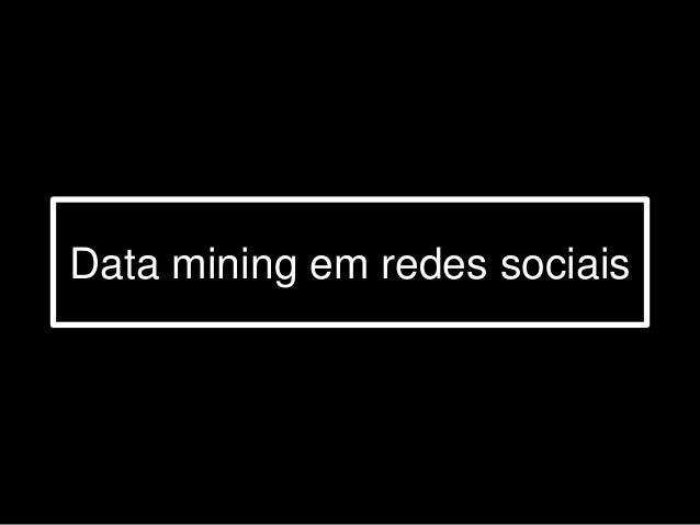 Data Mining em redes sociais