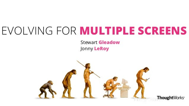 EVOLVING FOR MULTIPLE SCREENS Stewart Gleadow Jonny LeRoy