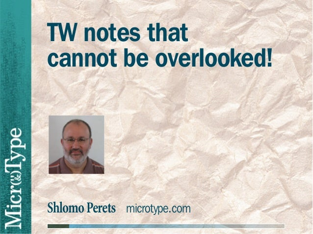 TW notes that cannot be overlooked!  Shlomo Perets microtype.com