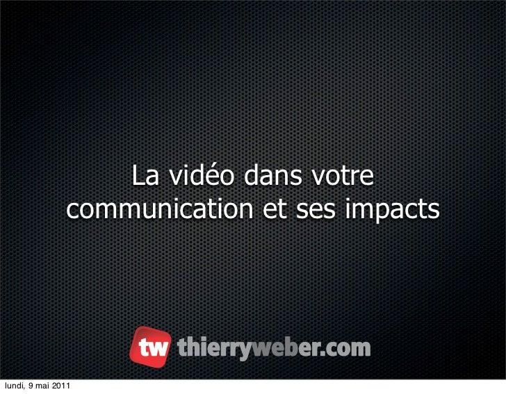 La vidéo dans votre               communication et ses impactslundi, 9 mai 2011