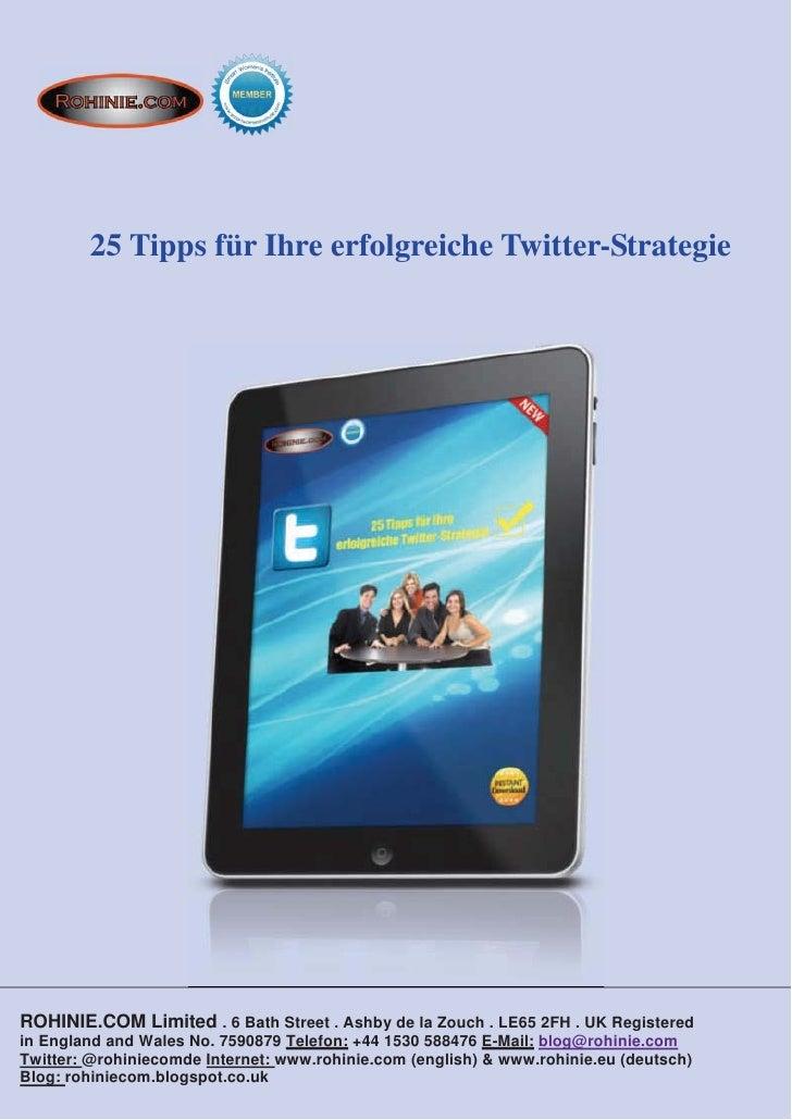 25 Tipps für Ihre erfolgreiche Twitter-StrategieROHINIE.COM Limited . 6 Bath Street . Ashby de la Zouch . LE65 2FH . UK Re...