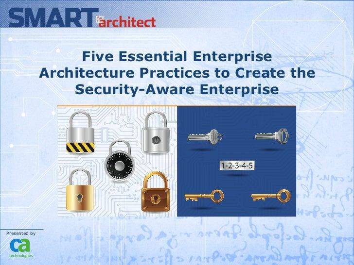 Five Essential Enterprise               Architecture Practices to Create the                   Security-Aware EnterprisePr...