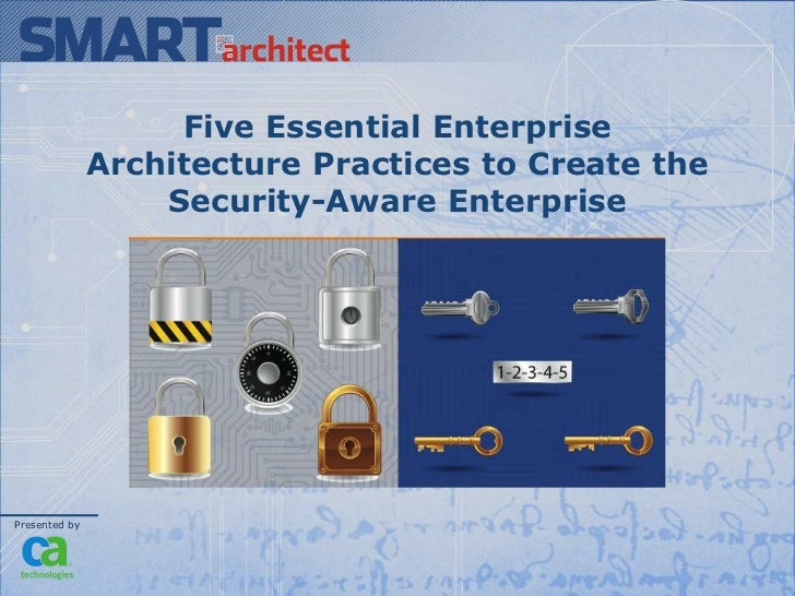 Five Essential Enterprise               Architecture Practices to Create the                   Security-Aware EnterprisePr...