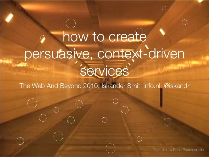 how to create  persuasive, context-driven           services The Web And Beyond 2010, Iskander Smit, info.nl, @iskandr    ...