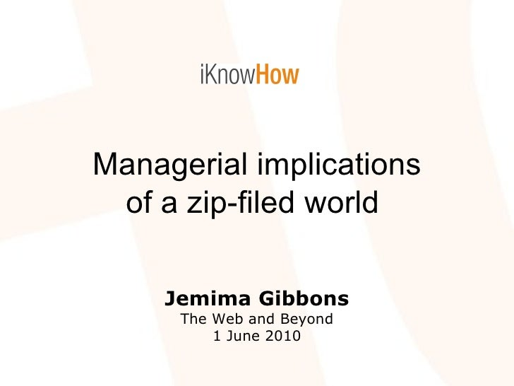 Managerial implications of a zip-filed world   Jemima Gibbons The Web and Beyond 1 June 2010