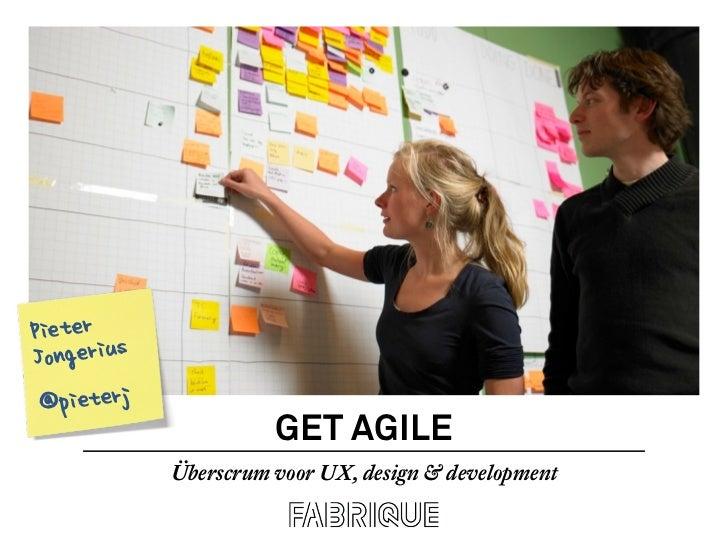 Pieter sJongeriu @pieterj                      GET AGILE            Überscrum voor UX, design & development