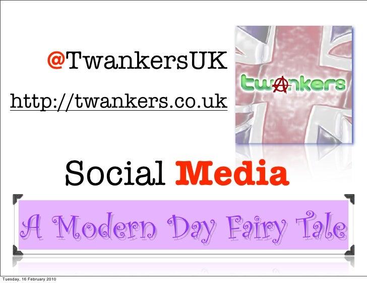 @TwankersUK    http://twankers.co.uk             Social Media         A Modern Day Fairy Tale Tuesday, 16 February 2010