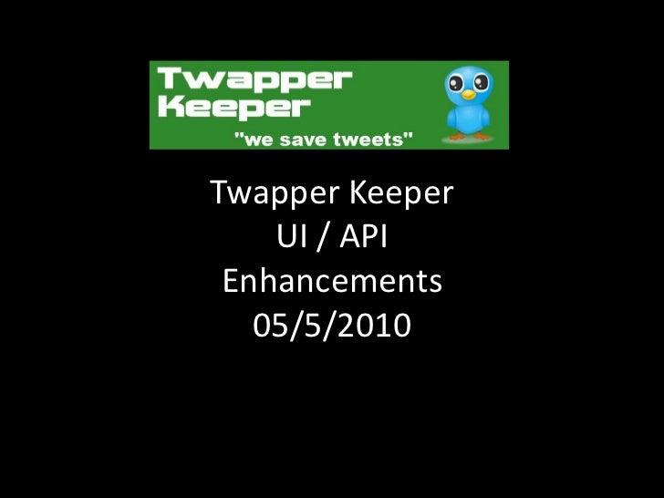 Twapper Keeper API / UI Enhancements / Work Products