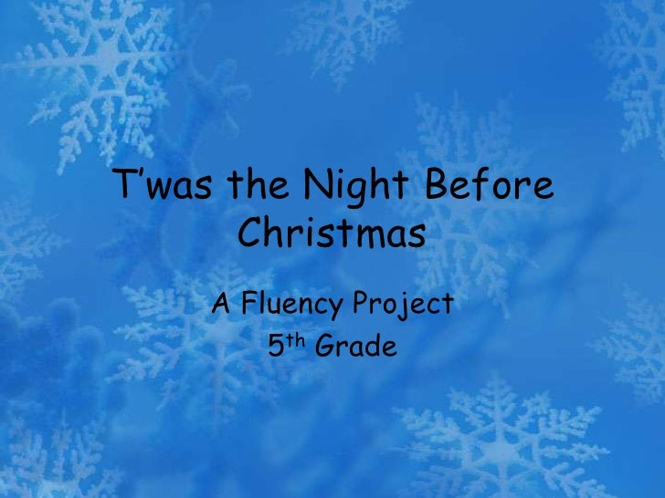 T'was the Night Before Christmas<br />A Fluency Project<br />5thGrade<br />