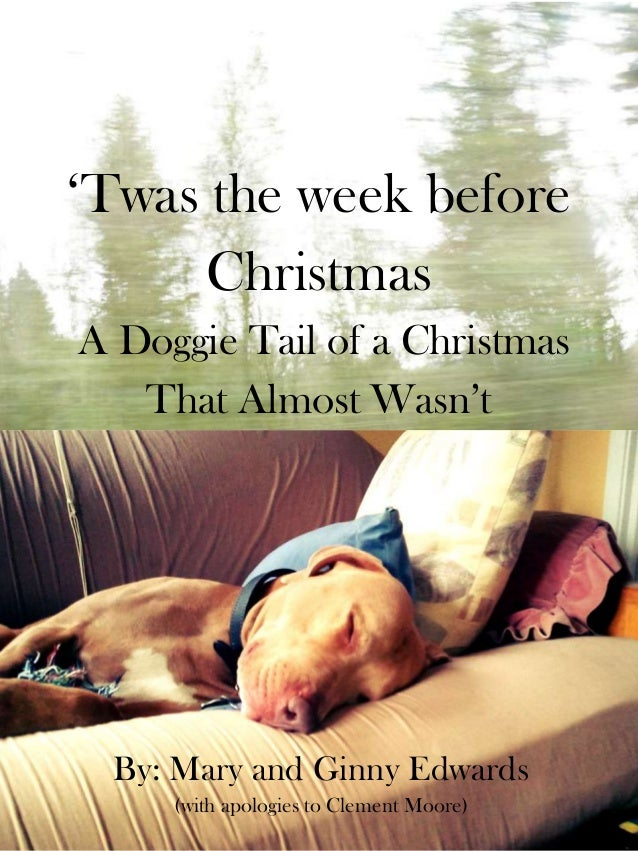 ‗Twas the week before      ChristmasA Doggie Tail of a Christmas   That Almost Wasn't By: Mary and Ginny Edwards     (with...