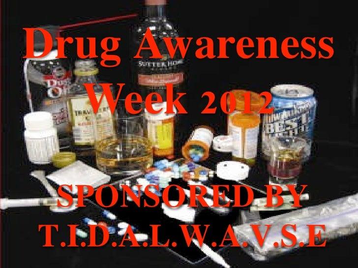 Drug Awareness  Week 2012 SPONSORED BYT.I.D.A.L.W.A.V.S.E