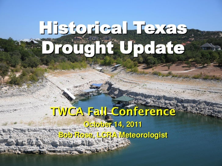 Historical TexasDrought Update TWCA Fall Conference        October 14, 2011  Bob Rose, LCRA Meteorologist