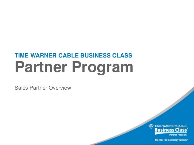 TIME WARNER CABLE BUSINESS CLASS  Partner Program Sales Partner Overview