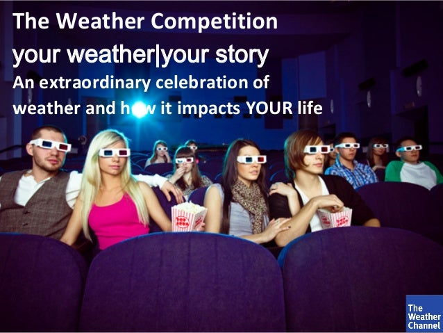The Weather Competitionyour weather|your storyAn extraordinary celebration ofweather and how it impacts YOUR life