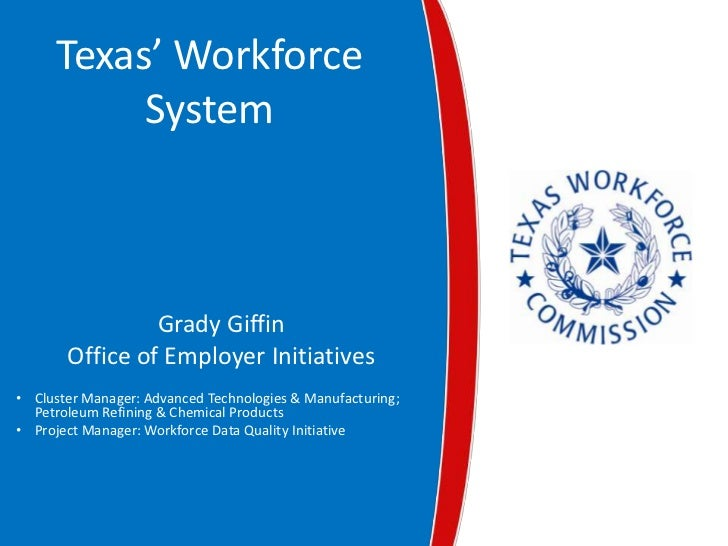 Texas' Workforce          System                Grady Giffin       Office of Employer Initiatives• Cluster Manager: Advanc...