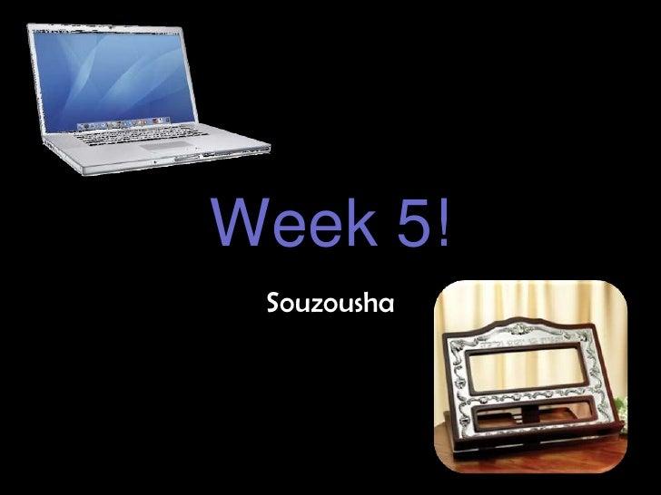Week 5!<br />Souzousha<br />