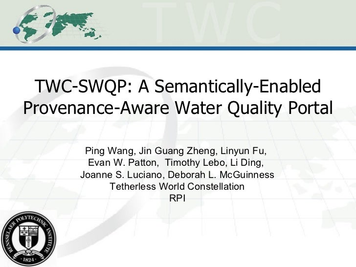 TWC-SWQP: A Semantically-Enabled Provenance-Aware Water Quality Portal Ping Wang, Jin Guang Zheng, Linyun Fu,  Evan W. Pat...