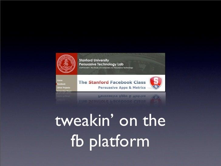 tweakin' on the   fb platform