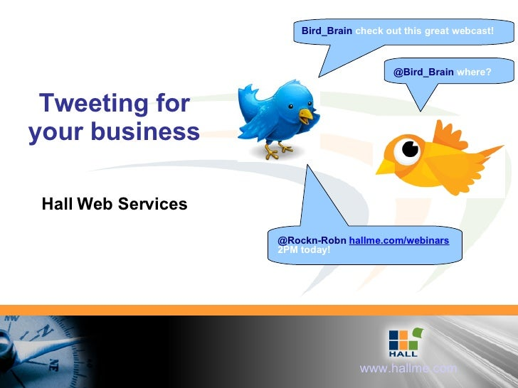 Tweeting for your business Hall Web Services Bird_Brain  check out this great webcast! @Bird_Brain  where? @Rockn-Robn  ha...