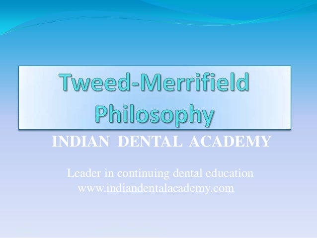 Tweed merrifield philosophy  /certified fixed orthodontic courses by Indian   dental academy