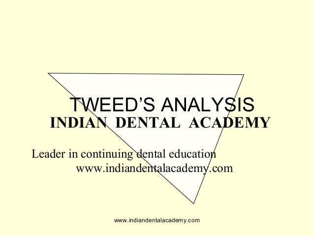 TWEED'S ANALYSIS  INDIAN DENTAL ACADEMY Leader in continuing dental education www.indiandentalacademy.com  www.indiandenta...