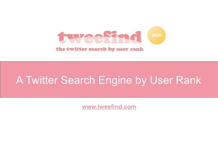 A Twitter Search Engine by User Rank              www.tweefind.com