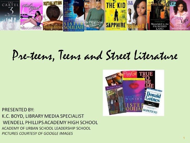 Pre-teens, Teens and Street Literature 9/13/11 - LIMS 5230 Compiled by K.C. Boyd, M.L.S.