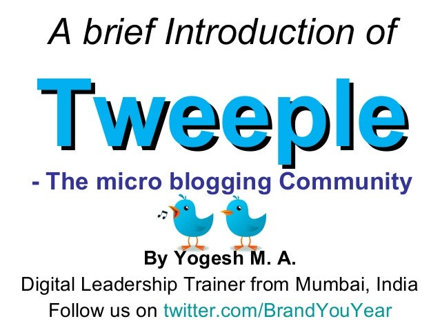A brief Introduction ofTweeple- The micro blogging Community         By Yogesh M. A.      Digital Marketing Trainer