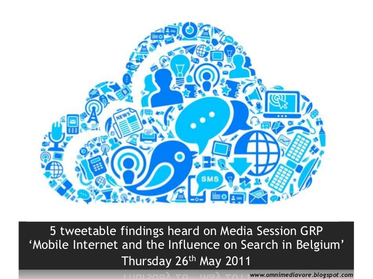 5 tweetablefindings heard on Media Session GRP    'Mobile Internet and the Influence on Search in Belgium' <br />Thursday ...