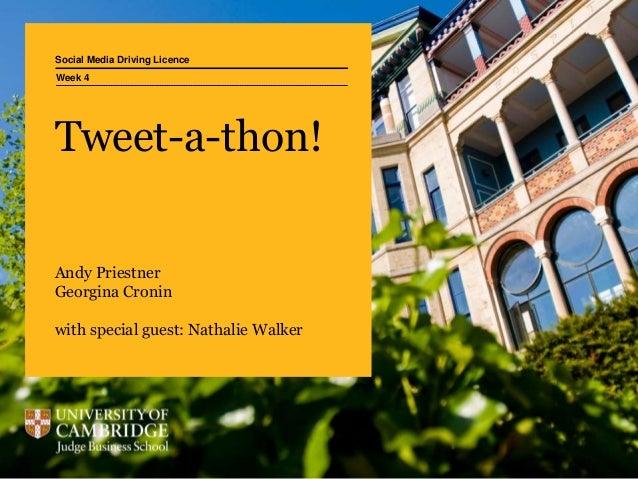 Social Media Driving Licence Tweet-a-thon! Andy Priestner Georgina Cronin with special guest: Nathalie Walker Week 4