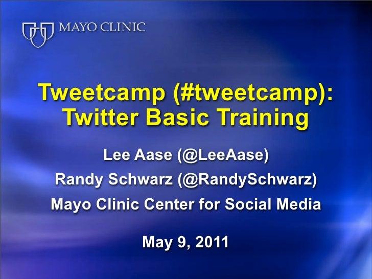 Tweetcamp (#tweetcamp):  Twitter Basic Training       Lee Aase (@LeeAase) Randy Schwarz (@RandySchwarz) Mayo Clinic Center...