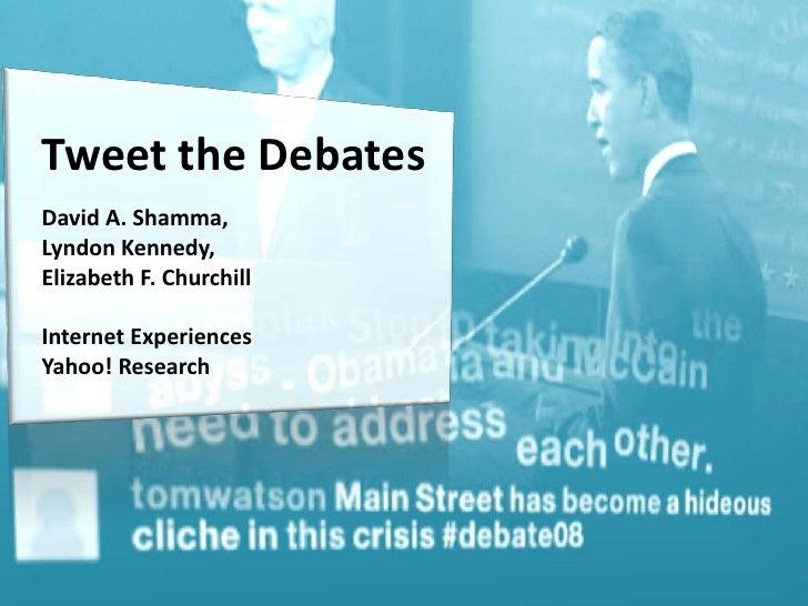 Tweet the Debates<br />David A. Shamma, <br />Lyndon Kennedy, <br />Elizabeth F. Churchill<br />Internet Experiences<br />...