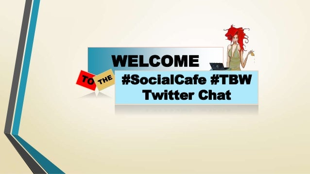 WELCOME #SocialCafe #TBW Twitter Chat