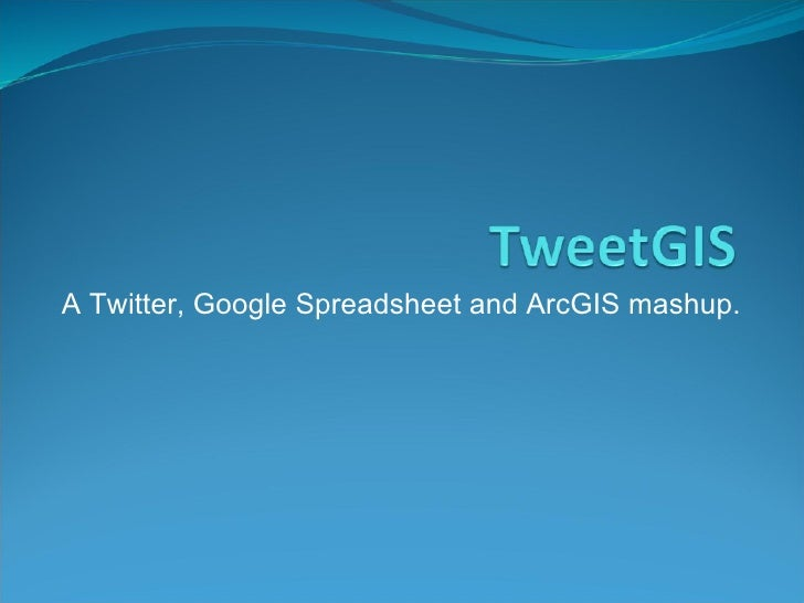A Twitter, Google Spreadsheet and ArcGIS mashup.