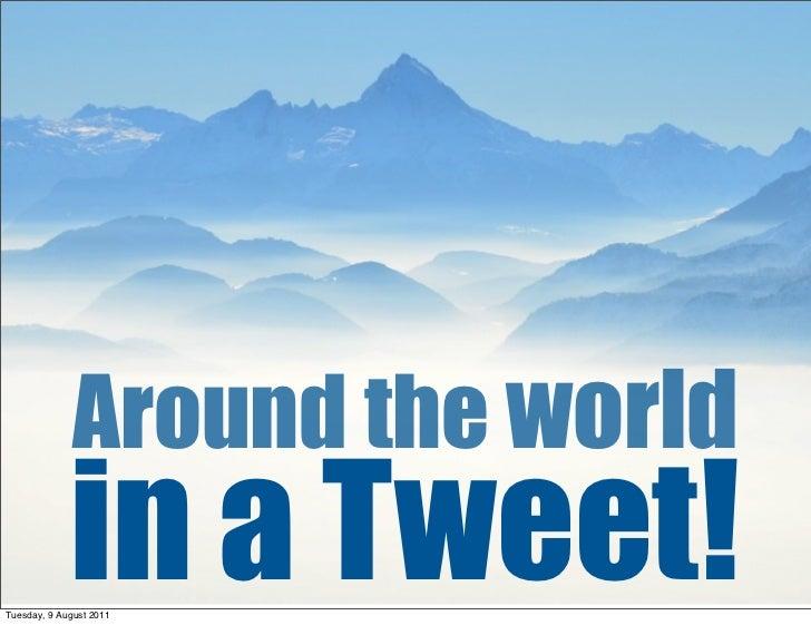 Around the world             in a Tweet!Tuesday, 9 August 2011