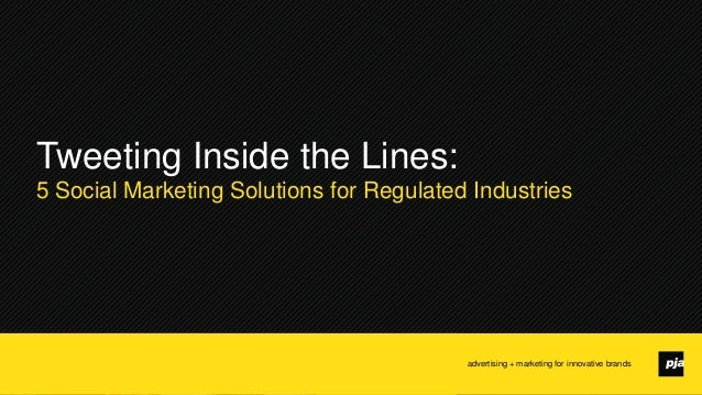 advertising + marketing for innovative brands Tweeting Inside the Lines: 5 Social Marketing Solutions for Regulated Indust...