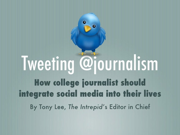 Tweeting @journalism    How college journalist shouldintegrate social media into their lives   By Tony Lee, The Intrepid's...